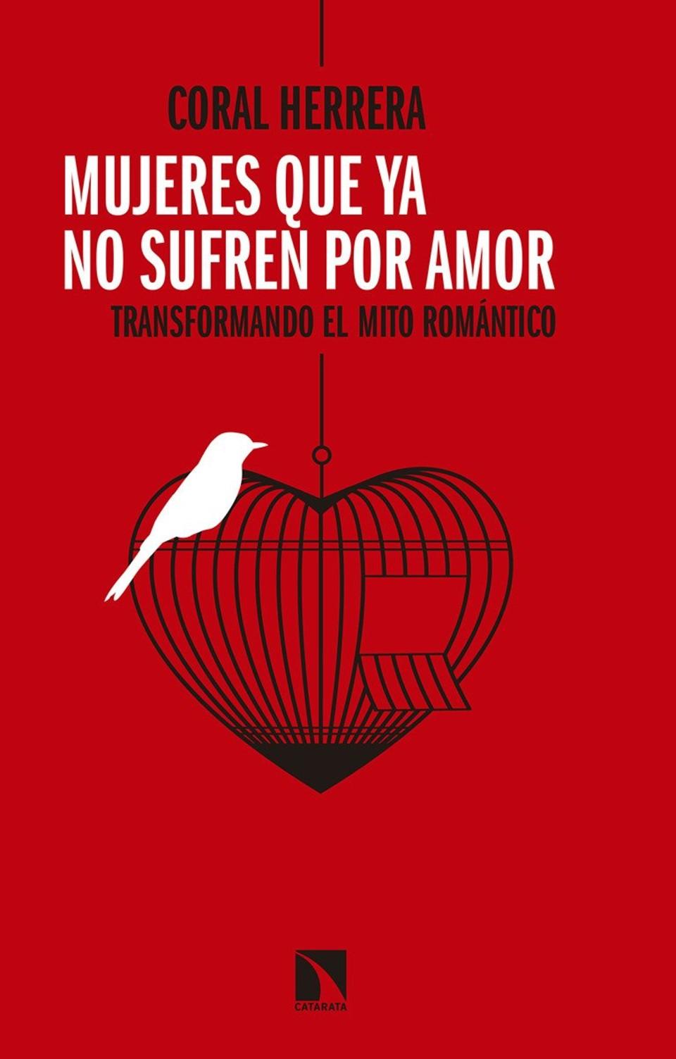 Mujeres que ya no sufren por amor: transformando el mito romántico, de Coral Herrera
